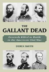 The Gallant Dead: Union and Confederate Generals Killed in the Civil War