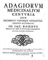 Adagiorum medicinalium centuria: quam recensuit variisque animadversionibus