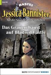 Jessica Bannister - Folge 028: Das Grauen haust auf Bladwil Castle