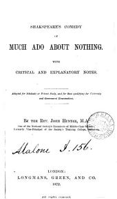 Shakspeare's comedy of Much ado about nothing, with critical and explanatory notes, adapted for scholastic or private study by J. Hunter