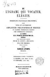 De Lygdani, qui vocatur, elegiis: Diss. inaug. philosophica ... Acad. Fridericiana Halensi ... 1867 ...