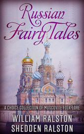 Russian Fairy Tales - A Choice Collection of Muscovite Folk-lore