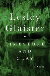 Limestone and Clay: A Novel