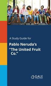 A Study Guide for Pablo Neruda's ‹¨«‹¨«‹¨«‹¨«The United Fruit Co.‹¨«‹¨«‹¨«‹¨«