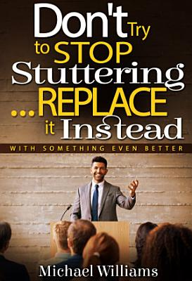 How to Stop Stuttering   Don t Try to Stop Stuttering   Replace It