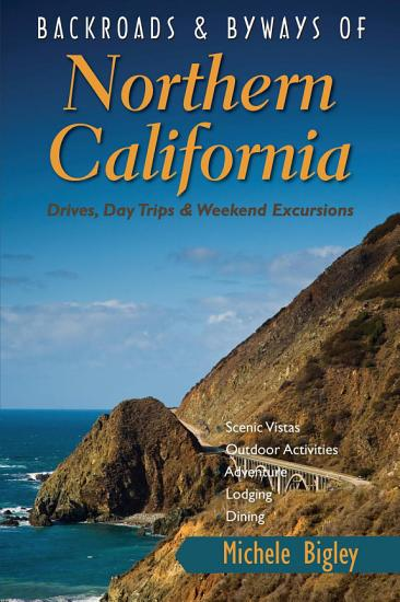 Backroads   Byways of Northern California  Drives  Day Trips and Weekend Excursions  Backroads   Byways  PDF