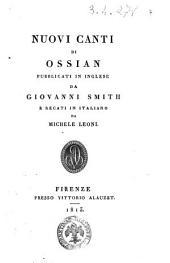 Nuovi canti di Ossian pubblicati in inglese da Giovanni Smith e recati in italiano da Michele Leoni