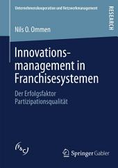 Innovationsmanagement in Franchisesystemen: Der Erfolgsfaktor Partizipationsqualität