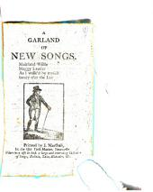 A garland of new songs. Muirland Willie [&c.].