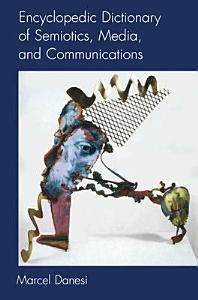 Encyclopedic Dictionary of Semiotics  Media  and Communications PDF