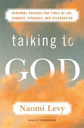 Talking to God: Personal Prayers for Times of Joy, Sadness, Struggle, and Celebration