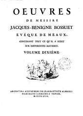 Oeuvres De Messire Jacques-Benigne Bossuet Eveque De Meaux, Contenant Tout Ce Qu'Il A Ecrit Sur Differentes Matieres: Volume Dixiéme, Volume10