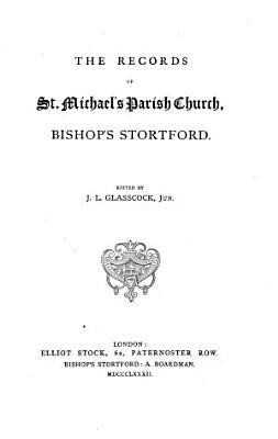 The Records of St  Michael s Parish Church  Bishop s Stortford PDF
