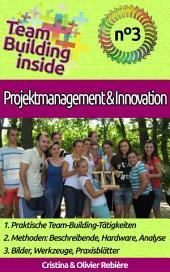 Team Building inside n°3 - Projektmanagement & Innovation: Teamgeist des Erstellens und der Erfahrung!