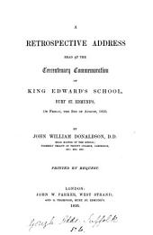 A retrospective address read at the tercentenary commemoration of King Edward's school, Bury St. Edmunds