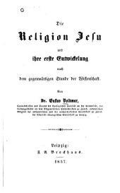 Die Religion Jesu: und ihre erste Entwickelung mach dem gegenwartigen Staude der Wissenschaft