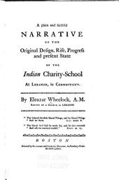 A Plain and Faithful Narrative of the Original Design, Rise, Progress and Present State of the Indian Charity-school at Lebanon, in Connecticut