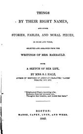Things by Their Right Names, and Other Stories, Fables, and Moral Pieces: In Prose and Verse