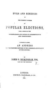Evils and Remedies of the Present System of Popular Elections: With a Sketch of the Qualifications and Duties of Representatives and Constituents : to which is Added, an Address on the Proposed Reforms in the Commerce and Finance of the Country