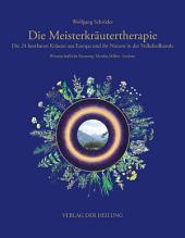 Die Meisterkräutertherapie: Die 24 kostbaren Kräuter aus Europa und ihr Nutzen in der Volksheilkunde