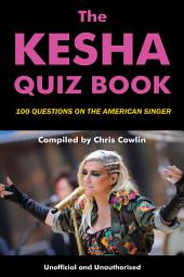 The Kesha Quiz Book: 100 Questions on the American Singer