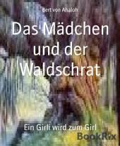 Das Mädchen und der Waldschrat: Ein Girli wird zum Girl