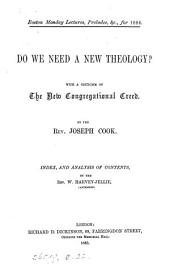 Do we need a new theology? With a criticism of the new Congregational creed. Index and analysis of contents by W. Harvey-Jellie