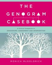 The Genogram Casebook: A Clinical Companion to Genograms: Assessment and Intervention