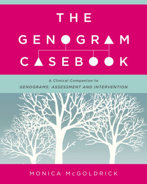 The Genogram Casebook  A Clinical Companion to Genograms  Assessment and Intervention