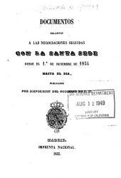 Documentos relativos a las negociaciones seguidas con la Santa Sede desde el 1.0 diciembre de 1854 hasta el dia
