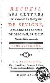 Recueil des Lettres de la marquise de Sévigné à Madame la comtesse de Grignan, sa fille: Volume4