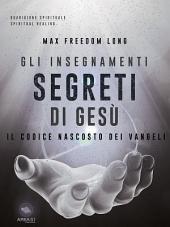 Gli insegnamenti segreti di Gesù: Il codice nascosto dei Vangeli