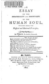 An Essay on the Immateriality and Immortality of the Human Soul: Founded Solely on Physical and Rational Principles