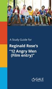 """A Study Guide for Reginald Rose's """"12 Angry Men (Film entry)"""""""