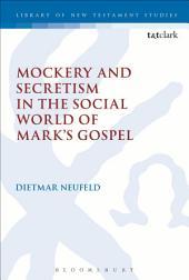 Mockery and Secretism in the Social World of Mark's Gospel