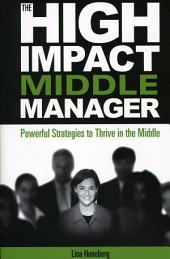 The High-Impact Middle Manager: Powerful Strategies to Thrive in the Middle
