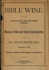 Bible Wine: The Non-intoxicating Wine Theory Examined : Meaning of Oinos and Yayin in the Scriptures