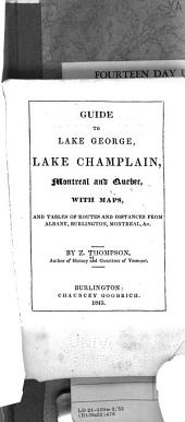 Guide to Lake George, Lake Champlain, Montreal and Quebec: With Maps, and Tables of Routes and Distances from Albany, Burlington, Montreal, &c
