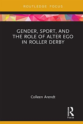 Gender  Sport  and the Role of Alter Ego in Roller Derby