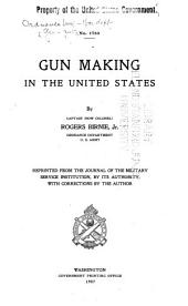 Gun Making in the United States by Rogers Birnie, Reprinted from the Journal of the Military Service Institution, by Its Authority, with Corrections by the Author