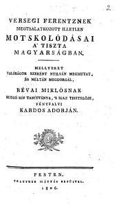 Versegi F. nek megtsalatkozott illetlen Motskolódásai a tiszta Magyarságban Mellyeket valóságok szerént nyilván megmutat és meltán megdorgal Fenyfalvi K. A.