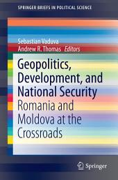 Geopolitics, Development, and National Security: Romania and Moldova at the Crossroads