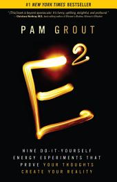 E2: Nine Do-it-yourself Energy Experiments that Prove Your Thoughts Create Your Reality