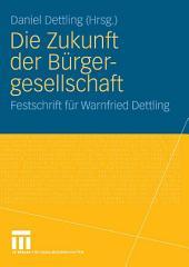 Die Zukunft der Bürgergesellschaft: Herausforderungen und Perspektiven für Staat, Wirtschaft und Gesellschaft. Festschrift für Warnfried Dettling