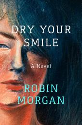 Dry Your Smile: A Novel
