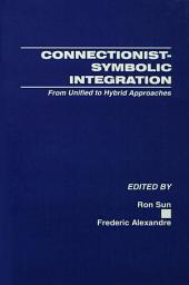 Connectionist-Symbolic Integration: From Unified to Hybrid Approaches