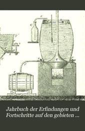 Jahrbuch der Erfindungen und Fortschritte auf den gebieten der physik, chemie und chemischen technologie, der astronomie und meteorologie ...: Band 6