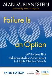 Failure Is Not an Option: 6 Principles That Advance Student Achievement in Highly Effective Schools, Edition 3