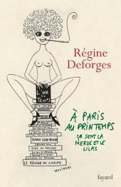 A Paris, au printemps, ça sent la merde et le lilas: Une année dans la vie de Régine Deforges