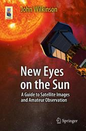 New Eyes on the Sun: A Guide to Satellite Images and Amateur Observation